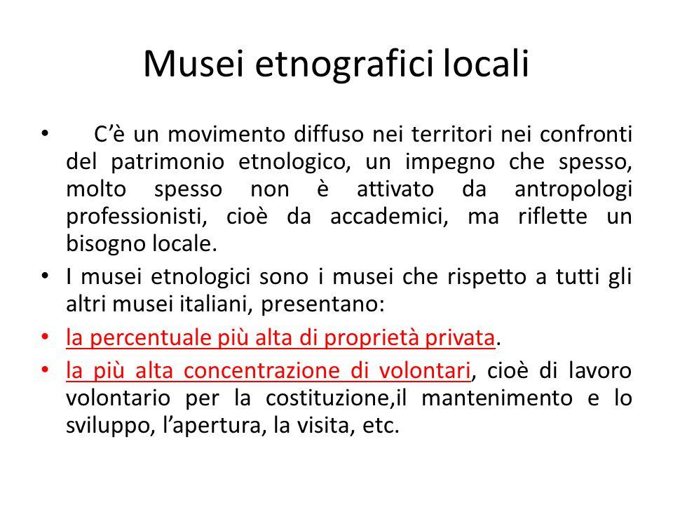 Musei etnografici locali In Italia, i musei etnografici locali sono, come ha notato Gian Luigi Bravo, un fenomeno popolare e non eterodiretto .