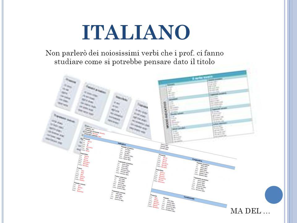 ITALIANO Non parlerò dei noiosissimi verbi che i prof. ci fanno studiare come si potrebbe pensare dato il titolo MA DEL …