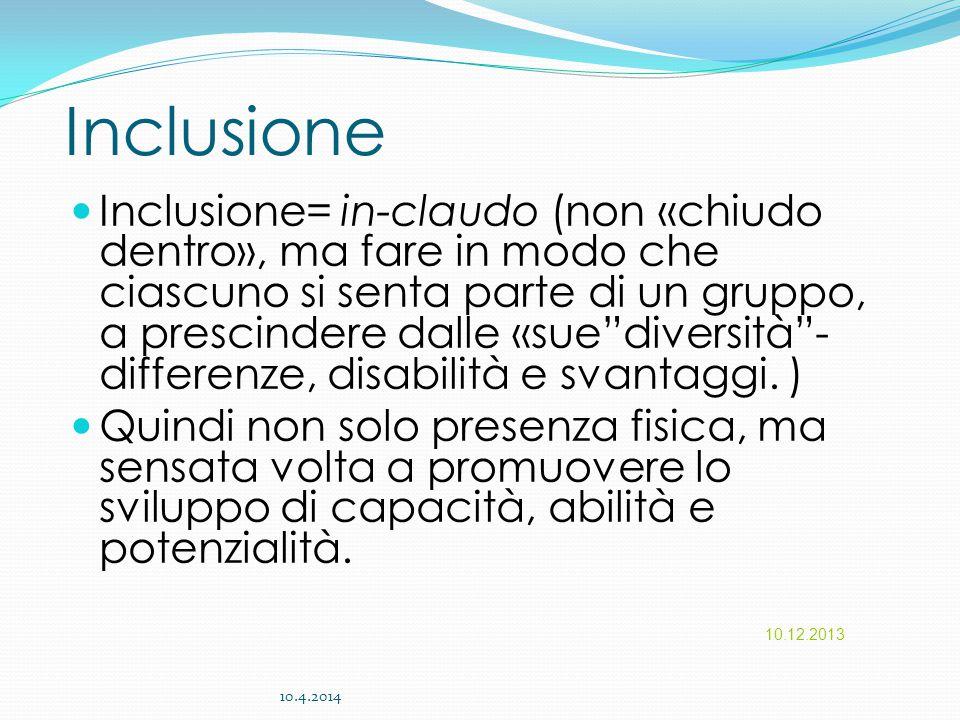 """Inclusione Inclusione= in-claudo (non «chiudo dentro», ma fare in modo che ciascuno si senta parte di un gruppo, a prescindere dalle «sue""""diversità""""-"""