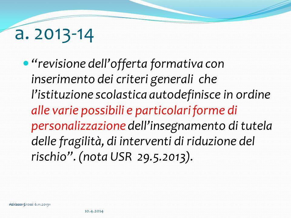 """a. 2013-14 """"revisione dell'offerta formativa con inserimento dei criteri generali che l'istituzione scolastica autodefinisce in ordine alle varie poss"""