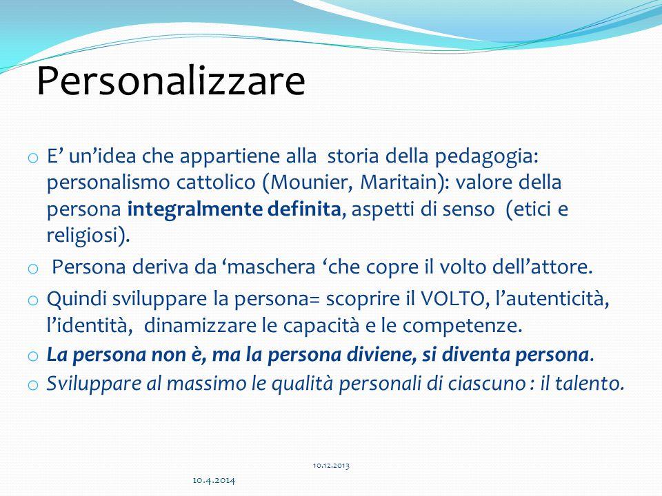 Personalizzare 10.12.2013 o E' un'idea che appartiene alla storia della pedagogia: personalismo cattolico (Mounier, Maritain): valore della persona in