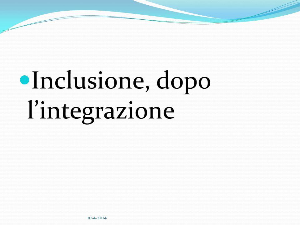 Inclusione, dopo l'integrazione 10.4.2014