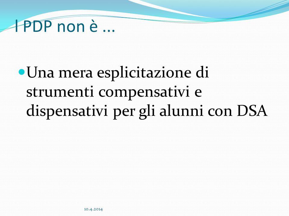 l PDP non è... Una mera esplicitazione di strumenti compensativi e dispensativi per gli alunni con DSA 10.4.2014