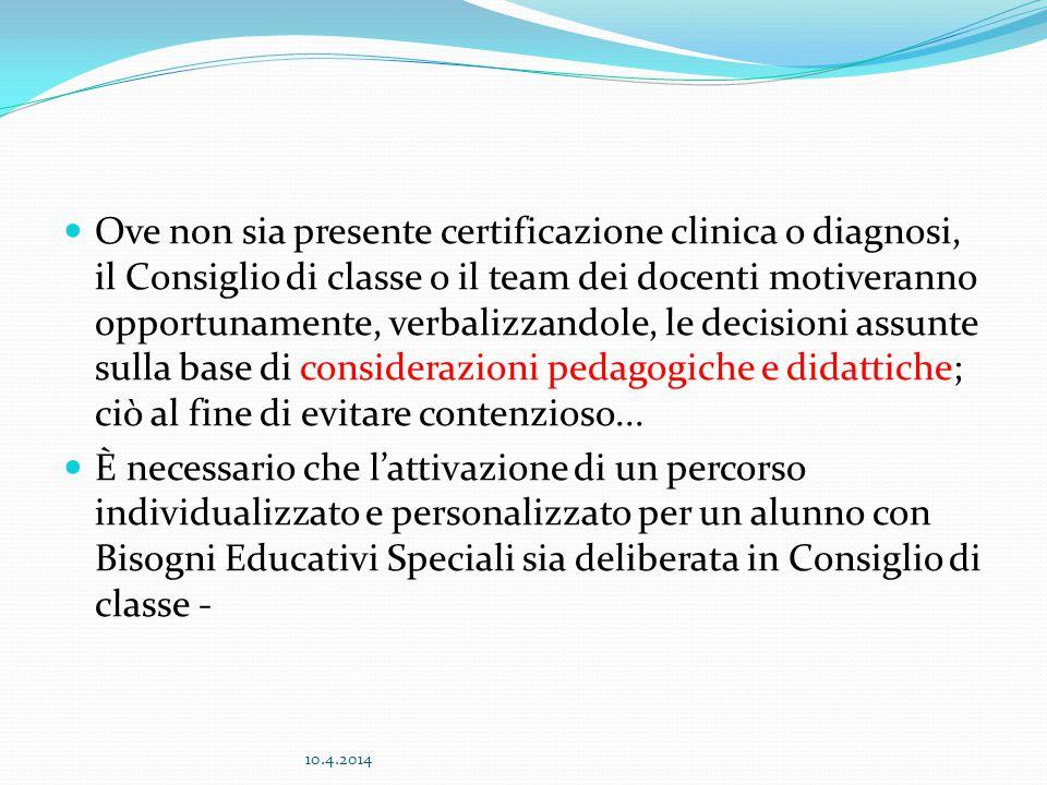 Ove non sia presente certificazione clinica o diagnosi, il Consiglio di classe o il team dei docenti motiveranno opportunamente, verbalizzandole, le d