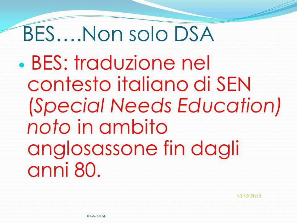 BES….Non solo DSA BES: traduzione nel contesto italiano di SEN (Special Needs Education) noto in ambito anglosassone fin dagli anni 80. 10.12.2013 10.