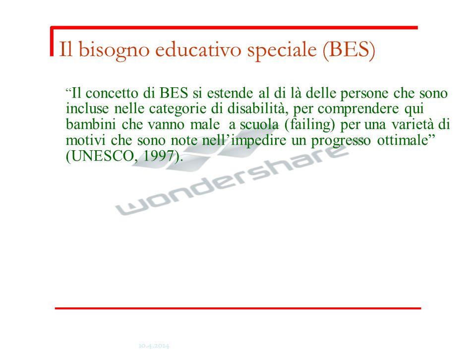 Il bisogno educativo speciale (BES) Il concetto di BES si estende al di là delle persone che sono incluse nelle categorie di disabilità, per comprendere qui bambini che vanno male a scuola (failing) per una varietà di motivi che sono note nell'impedire un progresso ottimale (UNESCO, 1997).