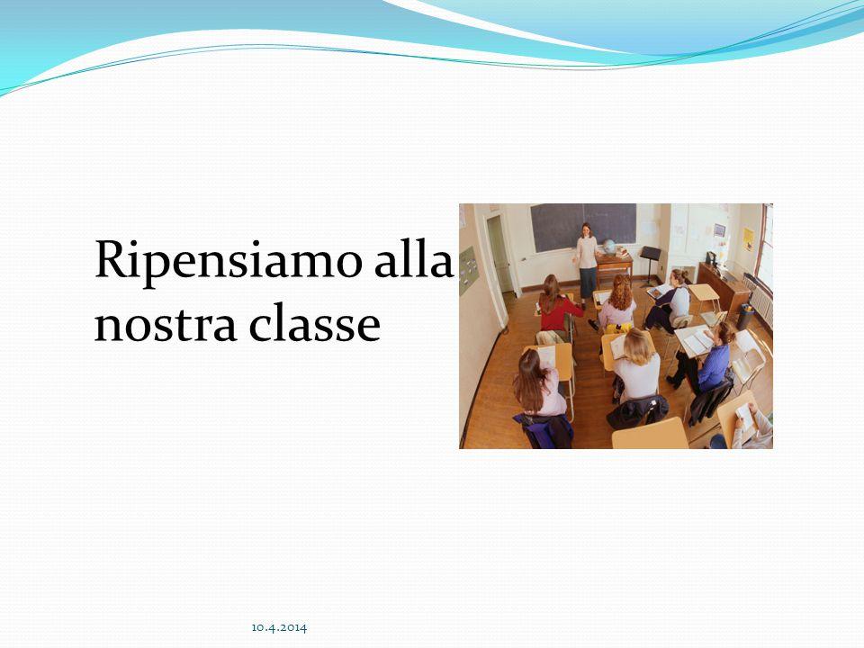 Ripensiamo alla nostra classe 10.4.2014