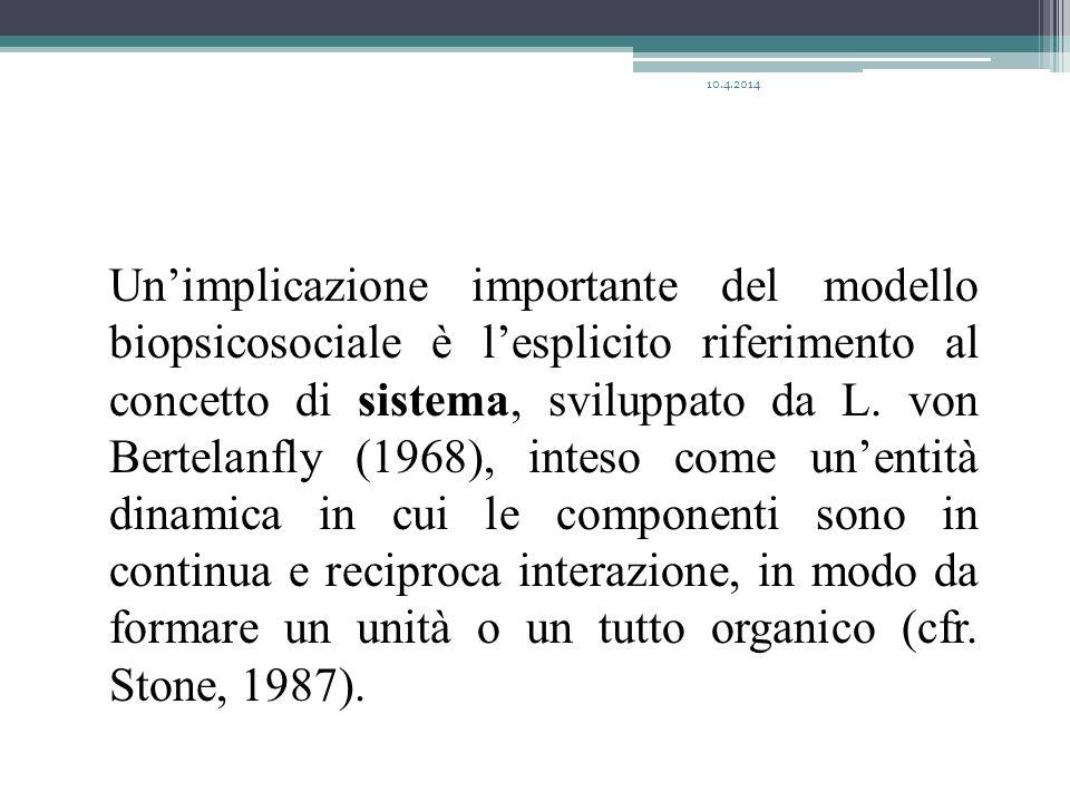 Un'implicazione importante del modello biopsicosociale è l'esplicito riferimento al concetto di sistema, sviluppato da L. von Bertelanfly (1968), inte