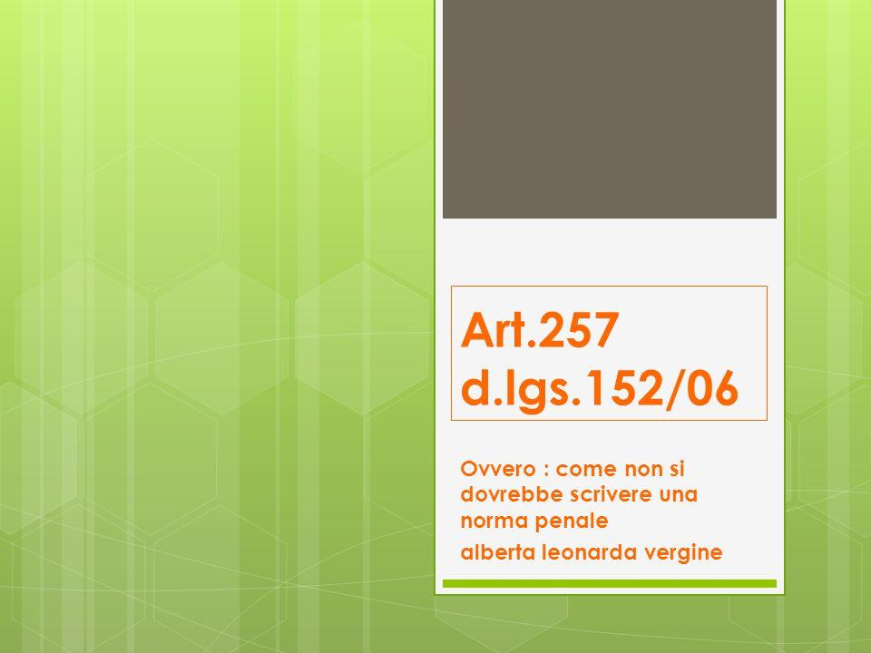 Art.257 d.lgs.152/06 Ovvero : come non si dovrebbe scrivere una norma penale alberta leonarda vergine