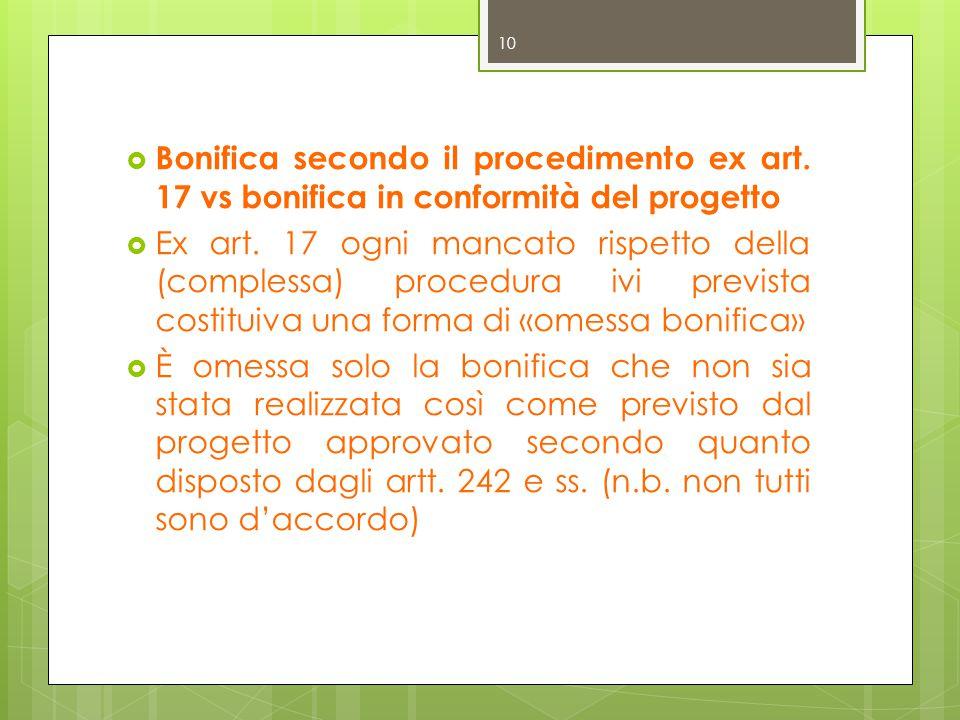  Bonifica secondo il procedimento ex art.17 vs bonifica in conformità del progetto  Ex art.