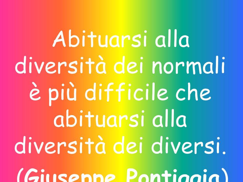 Abituarsi alla diversità dei normali è più difficile che abituarsi alla diversità dei diversi.