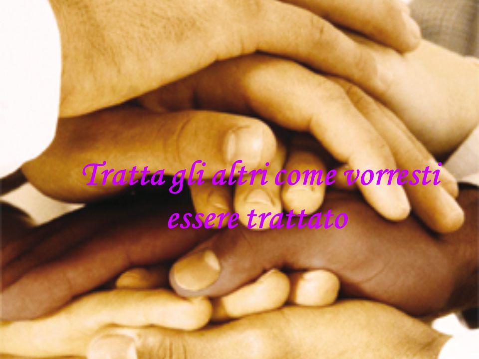 Tratta gli altri come vorresti essere trattato