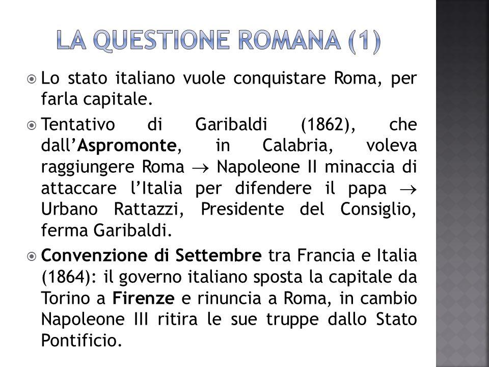  Lo stato italiano vuole conquistare Roma, per farla capitale.  Tentativo di Garibaldi (1862), che dall'Aspromonte, in Calabria, voleva raggiungere
