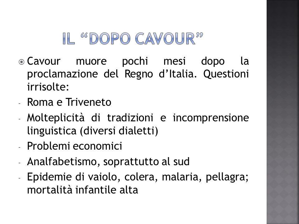  Cavour muore pochi mesi dopo la proclamazione del Regno d'Italia. Questioni irrisolte: - Roma e Triveneto - Molteplicità di tradizioni e incomprensi