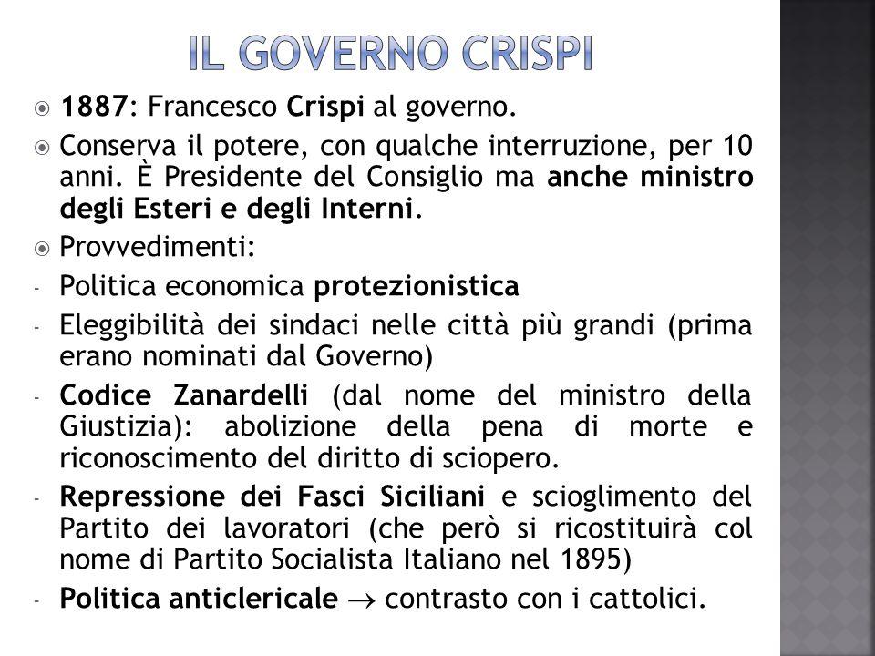  1887: Francesco Crispi al governo.  Conserva il potere, con qualche interruzione, per 10 anni. È Presidente del Consiglio ma anche ministro degli E
