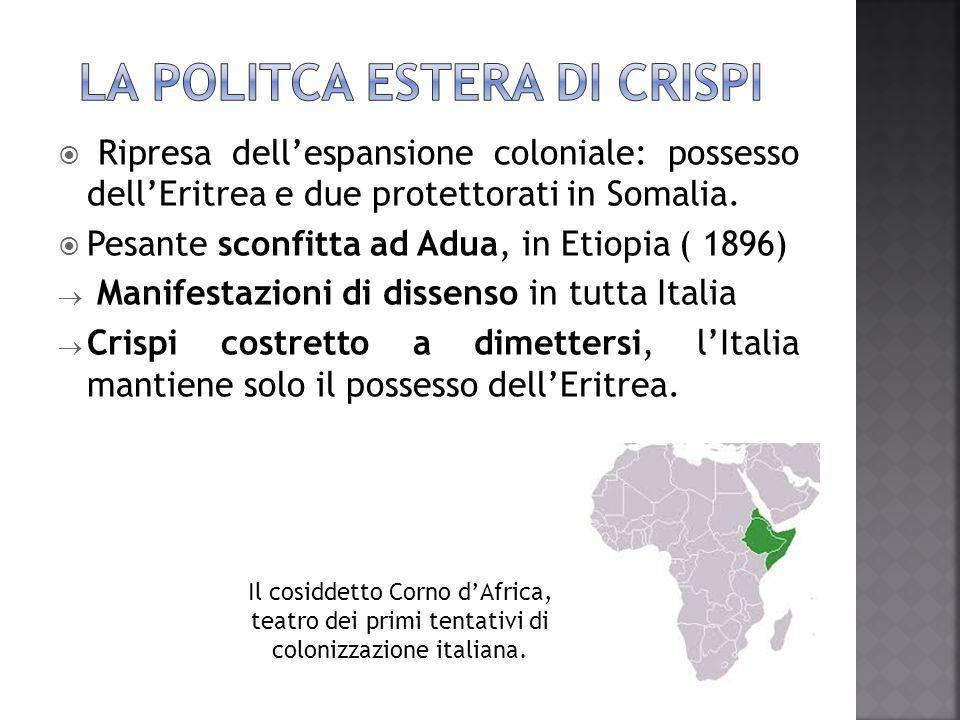  Ripresa dell'espansione coloniale: possesso dell'Eritrea e due protettorati in Somalia.  Pesante sconfitta ad Adua, in Etiopia ( 1896)  Manifestaz