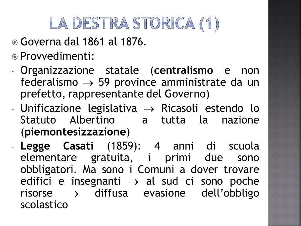  Governa dal 1861 al 1876.  Provvedimenti: - Organizzazione statale (centralismo e non federalismo  59 province amministrate da un prefetto, rappre