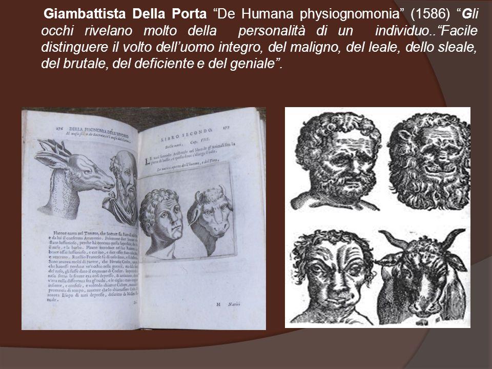 """Giambattista Della Porta """"De Humana physiognomonia"""" (1586) """"Gli occhi rivelano molto della personalità di un individuo..""""Facile distinguere il volto d"""