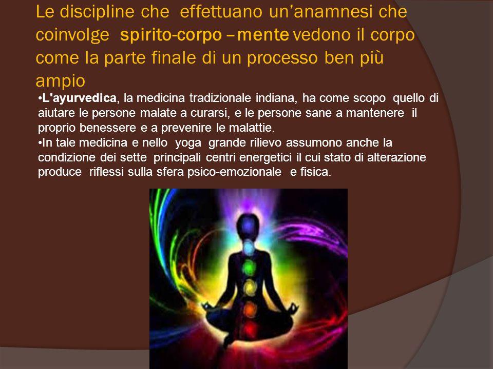 Le discipline che effettuano un'anamnesi che coinvolge spirito-corpo –mente vedono il corpo come la parte finale di un processo ben più ampio L'ayurve