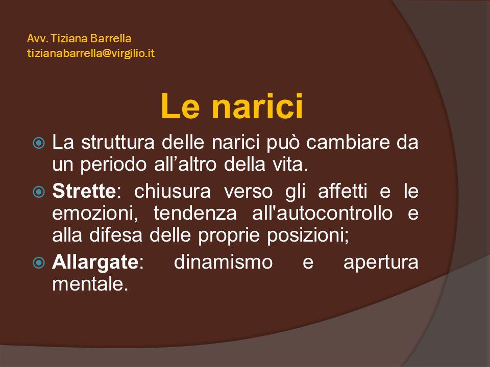 Avv. Tiziana Barrella tizianabarrella@virgilio.it Le narici  La struttura delle narici può cambiare da un periodo all'altro della vita.  Strette: ch