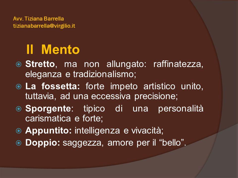 Avv. Tiziana Barrella tizianabarrella@virgilio.it Il Mento  Stretto, ma non allungato: raffinatezza, eleganza e tradizionalismo;  La fossetta: forte