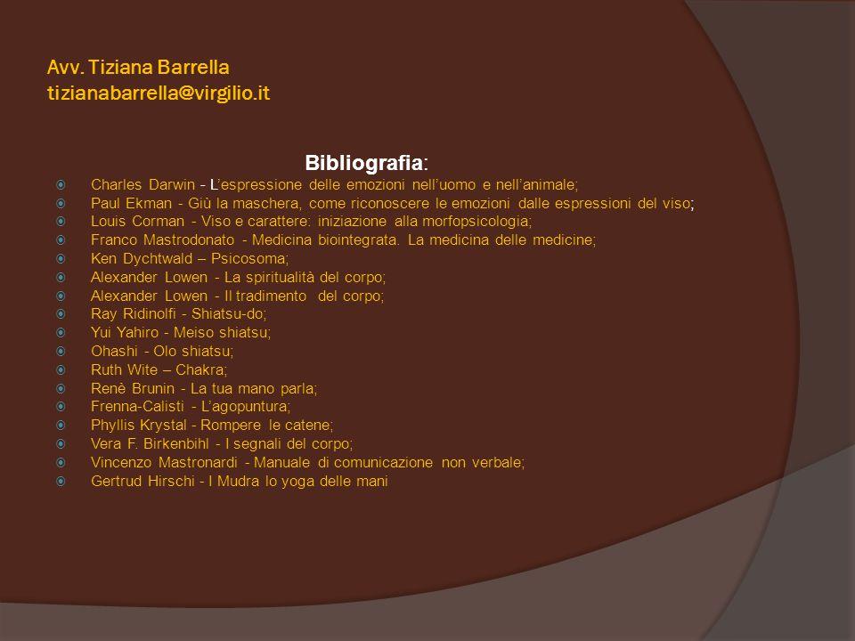 Avv. Tiziana Barrella tizianabarrella@virgilio.it Bibliografia:  Charles Darwin - L'espressione delle emozioni nell'uomo e nell'animale;  Paul Ekman
