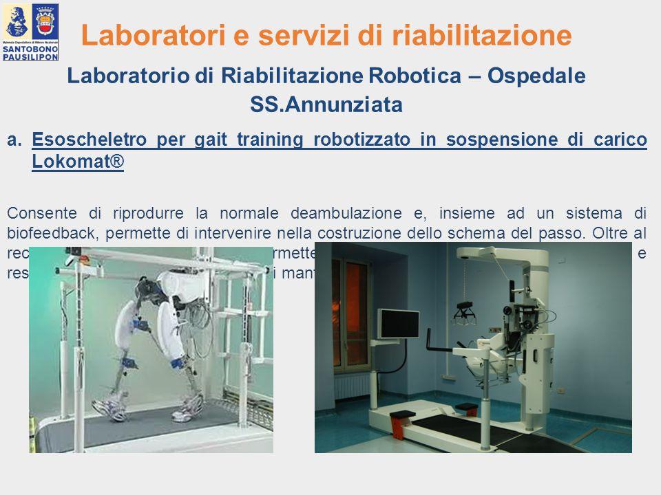 Laboratori e servizi di riabilitazione Laboratorio di Riabilitazione Robotica – Ospedale SS.Annunziata a. Esoscheletro per gait training robotizzato i