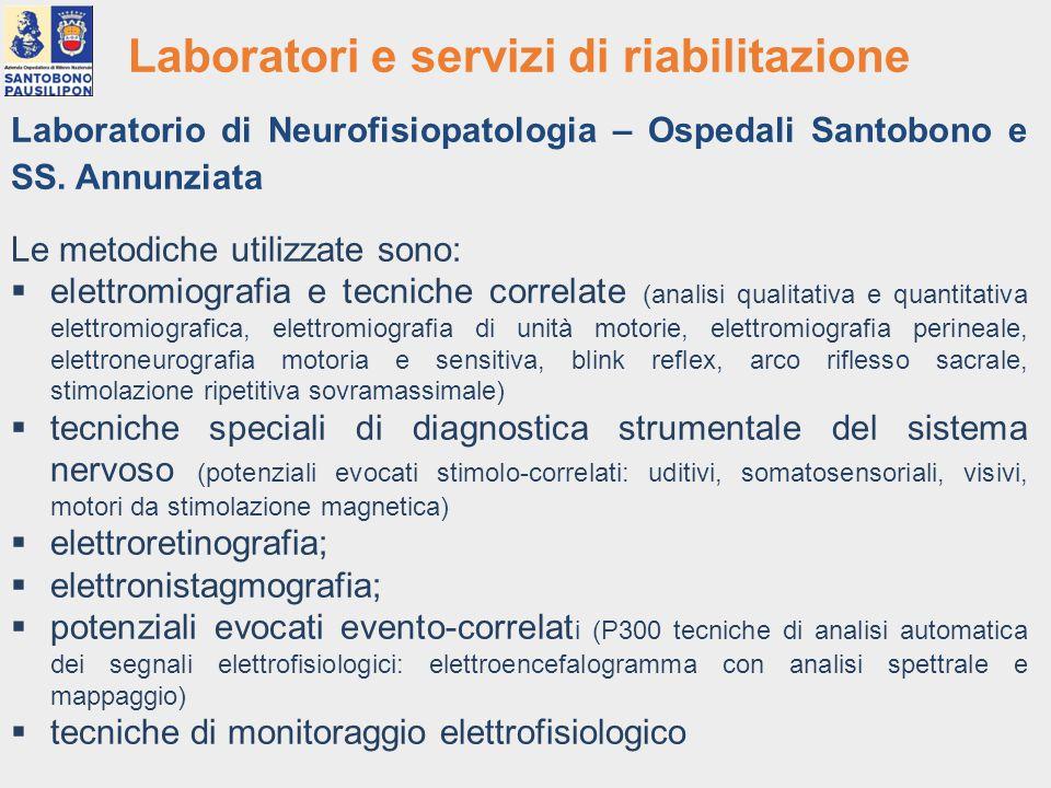 Laboratori e servizi di riabilitazione Laboratorio di Neurofisiopatologia – Ospedali Santobono e SS. Annunziata Le metodiche utilizzate sono:  elettr