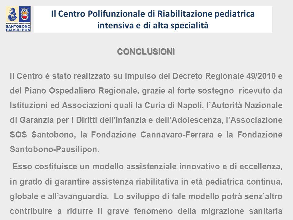CONCLUSIONI Il Centro è stato realizzato su impulso del Decreto Regionale 49/2010 e del Piano Ospedaliero Regionale, grazie al forte sostegno ricevuto