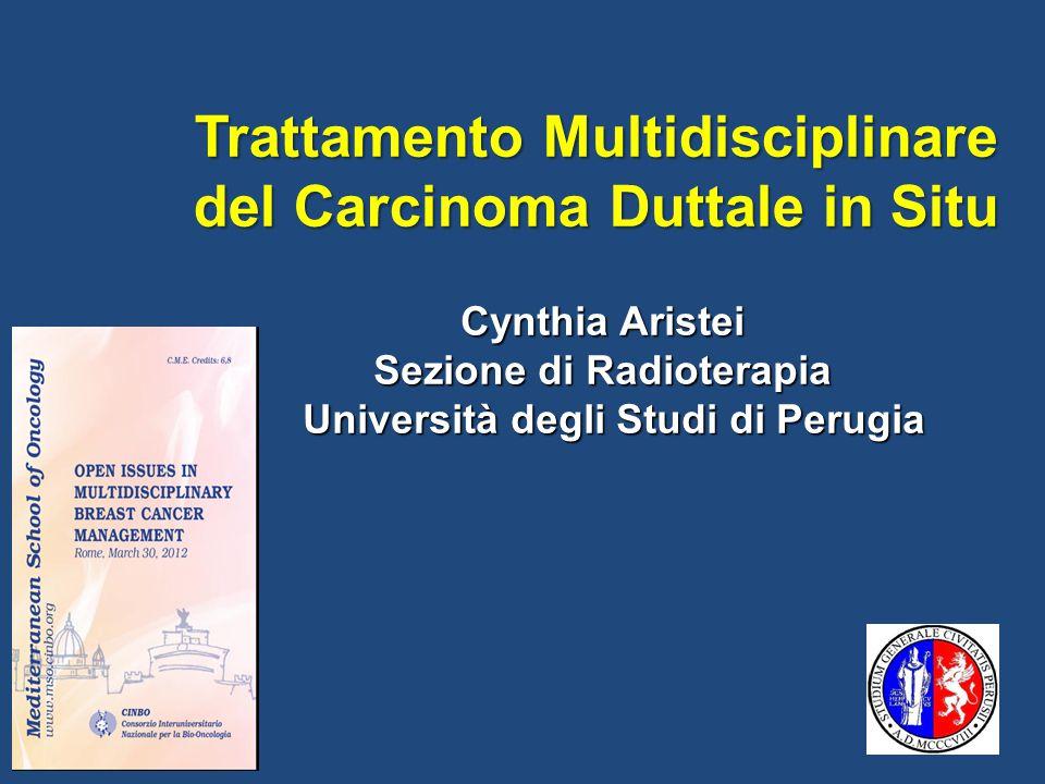 Trattamento Multidisciplinare del Carcinoma Duttale in Situ Cynthia Aristei Sezione di Radioterapia Università degli Studi di Perugia