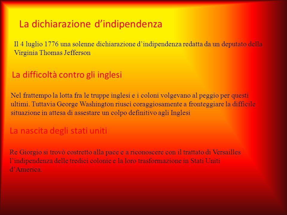 La dichiarazione d'indipendenza Il 4 luglio 1776 una solenne dichiarazione d'indipendenza redatta da un deputato della Virginia Thomas Jefferson. La d