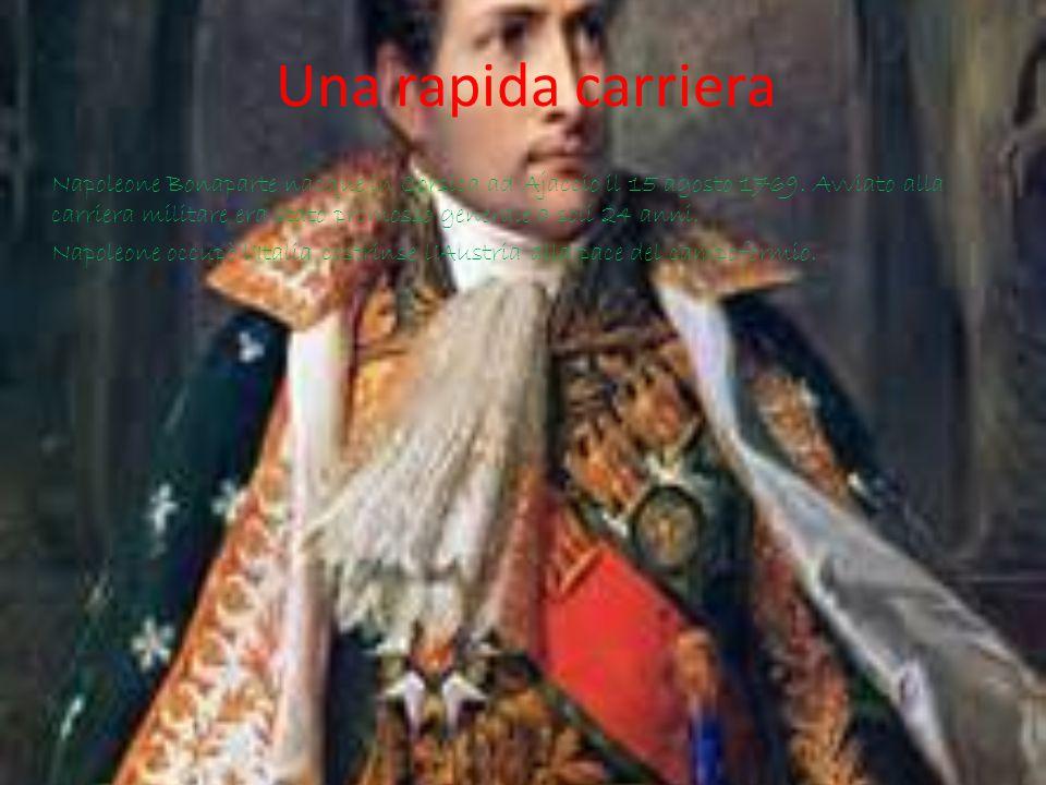 Una rapida carriera Napoleone Bonaparte nacque in Corsica ad Ajaccio il 15 agosto 1769. Avviato alla carriera militare era stato promosso generale a s