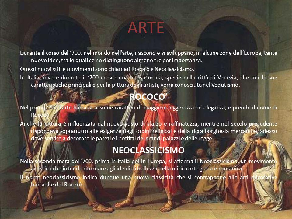 ARTE Durante il corso del '700, nel mondo dell'arte, nascono e si sviluppano, in alcune zone dell'Europa, tante nuove idee, tra le quali se ne disting