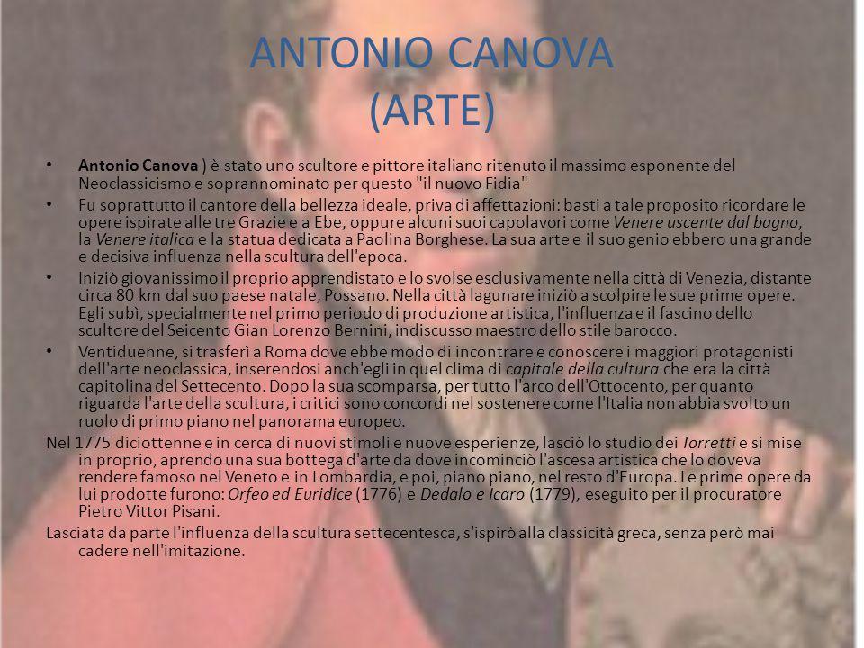 ANTONIO CANOVA (ARTE) Antonio Canova ) è stato uno scultore e pittore italiano ritenuto il massimo esponente del Neoclassicismo e soprannominato per q