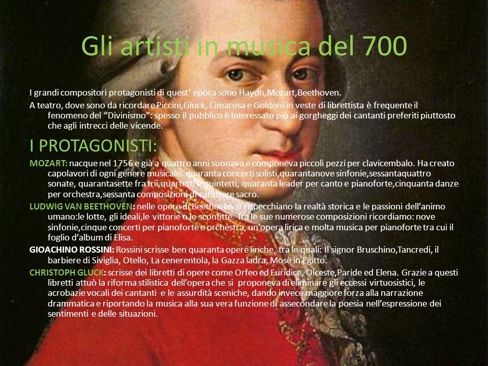 Gli artisti in musica del 700 I grandi compositori protagonisti di quest' epoca sono Haydn,Mozart,Beethoven. A teatro, dove sono da ricordare Piccini,