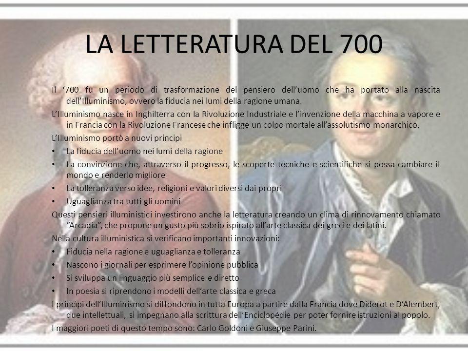 LA LETTERATURA DEL 700 Il '700 fu un periodo di trasformazione del pensiero dell'uomo che ha portato alla nascita dell'Illuminismo, ovvero la fiducia