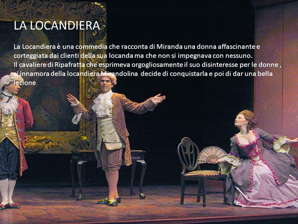 LA LOCANDIERA La Locandiera è una commedia che racconta di Miranda una donna affascinante e corteggiata dai clienti della sua locanda ma che non si im
