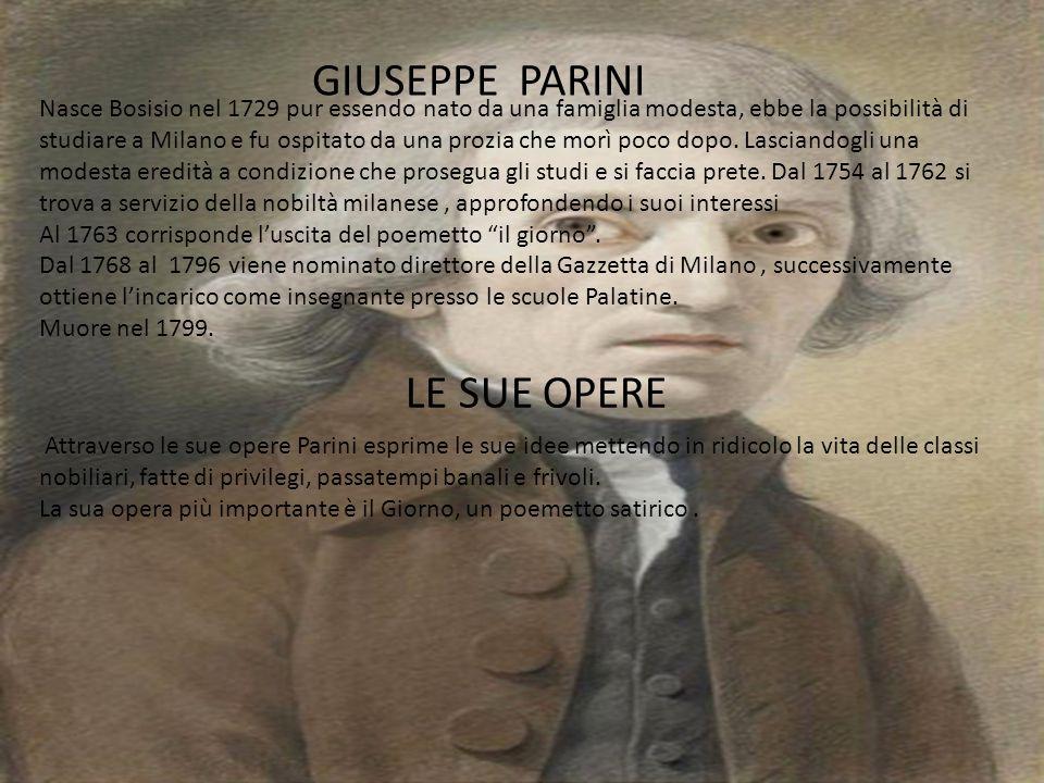 GIUSEPPE PARINI Nasce Bosisio nel 1729 pur essendo nato da una famiglia modesta, ebbe la possibilità di studiare a Milano e fu ospitato da una prozia