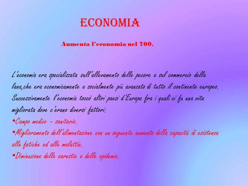 ECONOMIA Aumenta l'economia nel 700. L'economia era specializzata sull'allevamento delle pecore e sul commercio della lana,che era economicamente e so