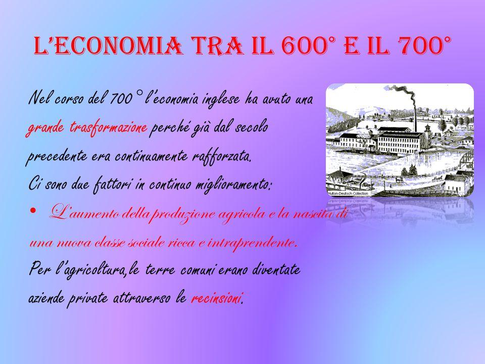 L'economia tra il 600° e il 700° Nel corso del 700° l'economia inglese ha avuto una grande trasformazione perché già dal secolo precedente era continu