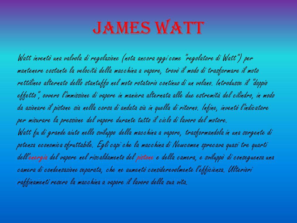 JAMES WATT Watt inventò una valvola di regolazione (nota ancora oggi come