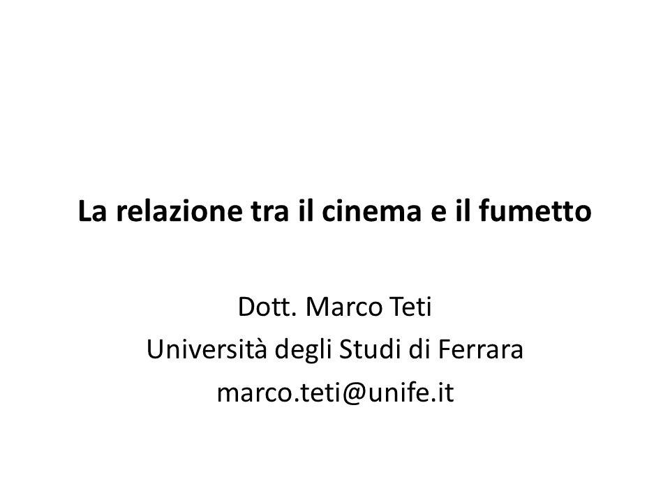 La relazione tra il cinema e il fumetto Dott. Marco Teti Università degli Studi di Ferrara marco.teti@unife.it