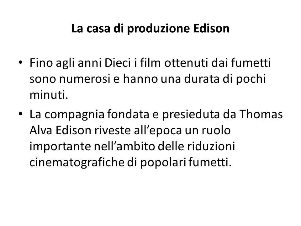 La casa di produzione Edison Fino agli anni Dieci i film ottenuti dai fumetti sono numerosi e hanno una durata di pochi minuti. La compagnia fondata e
