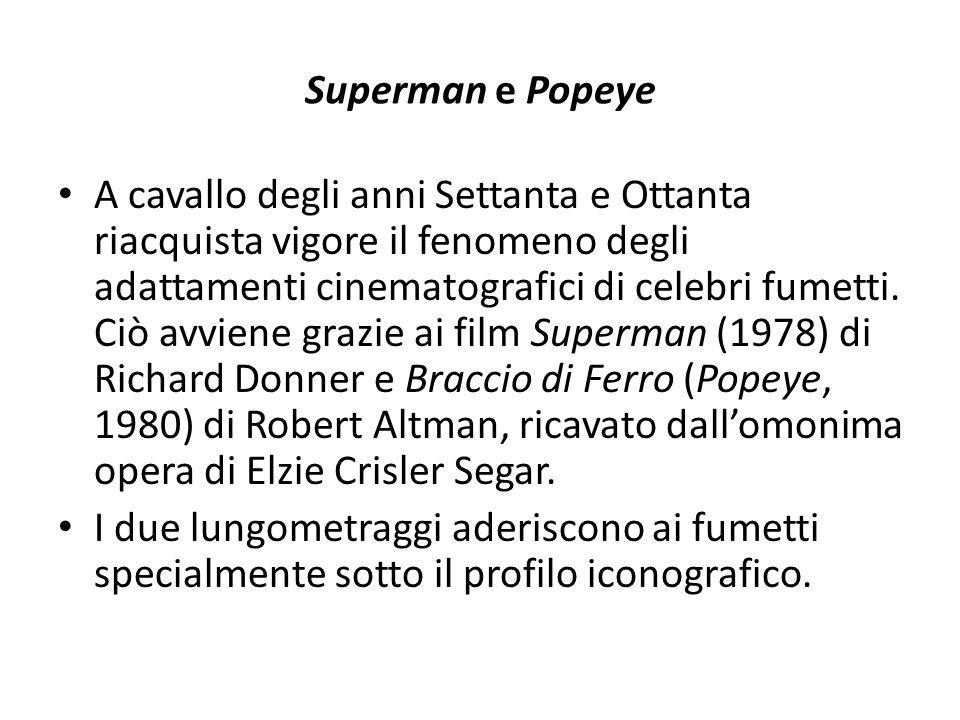 Superman e Popeye A cavallo degli anni Settanta e Ottanta riacquista vigore il fenomeno degli adattamenti cinematografici di celebri fumetti. Ciò avvi