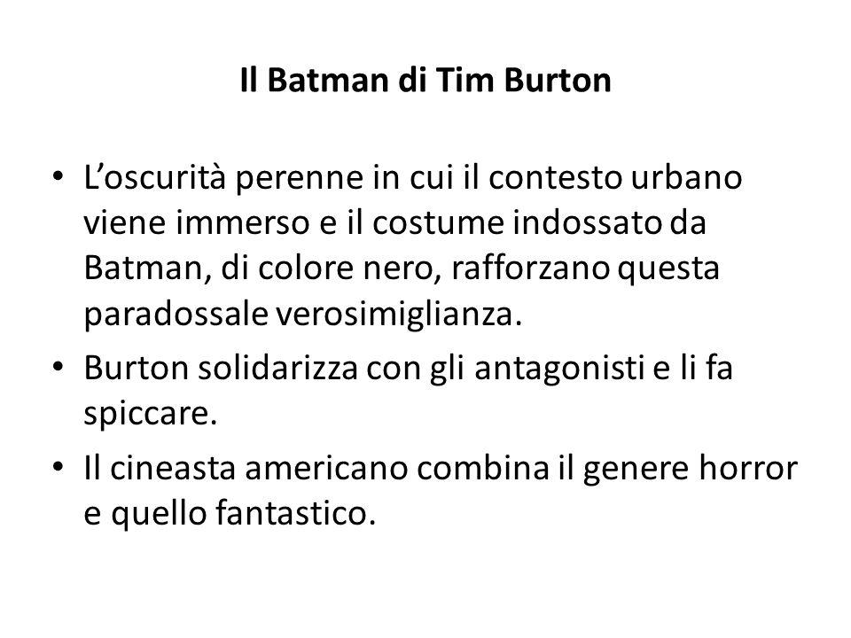 Il Batman di Tim Burton L'oscurità perenne in cui il contesto urbano viene immerso e il costume indossato da Batman, di colore nero, rafforzano questa
