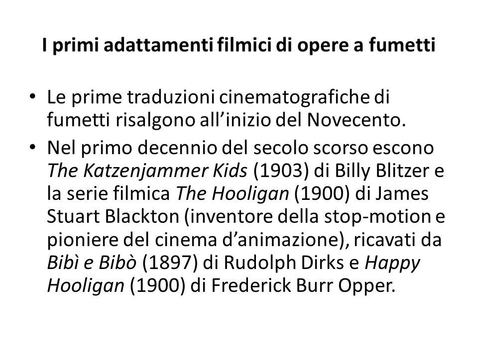 I primi adattamenti filmici di opere a fumetti Le prime traduzioni cinematografiche di fumetti risalgono all'inizio del Novecento. Nel primo decennio