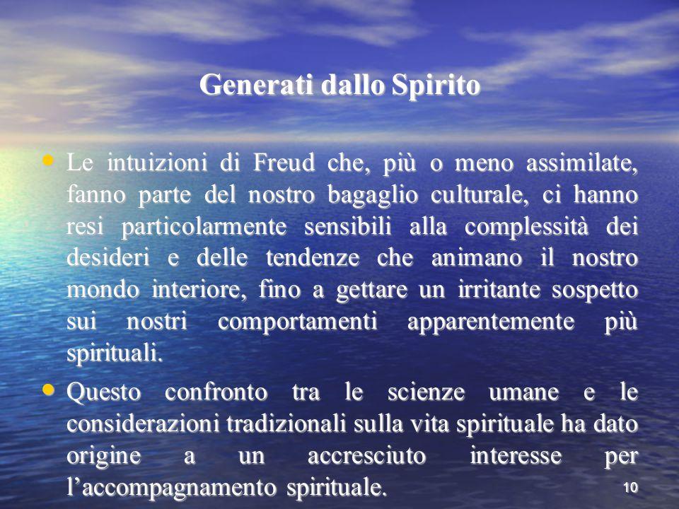 10 Generati dallo Spirito Le intuizioni di Freud che, più o meno assimilate, fanno parte del nostro bagaglio culturale, ci hanno resi particolarmente
