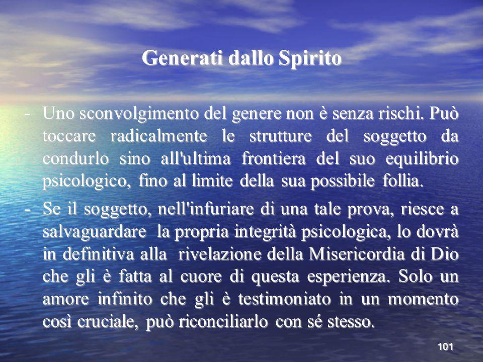 101 Generati dallo Spirito -Uno sconvolgimento del genere non è senza rischi. Può toccare radicalmente le strutture del soggetto da condurlo sino all'