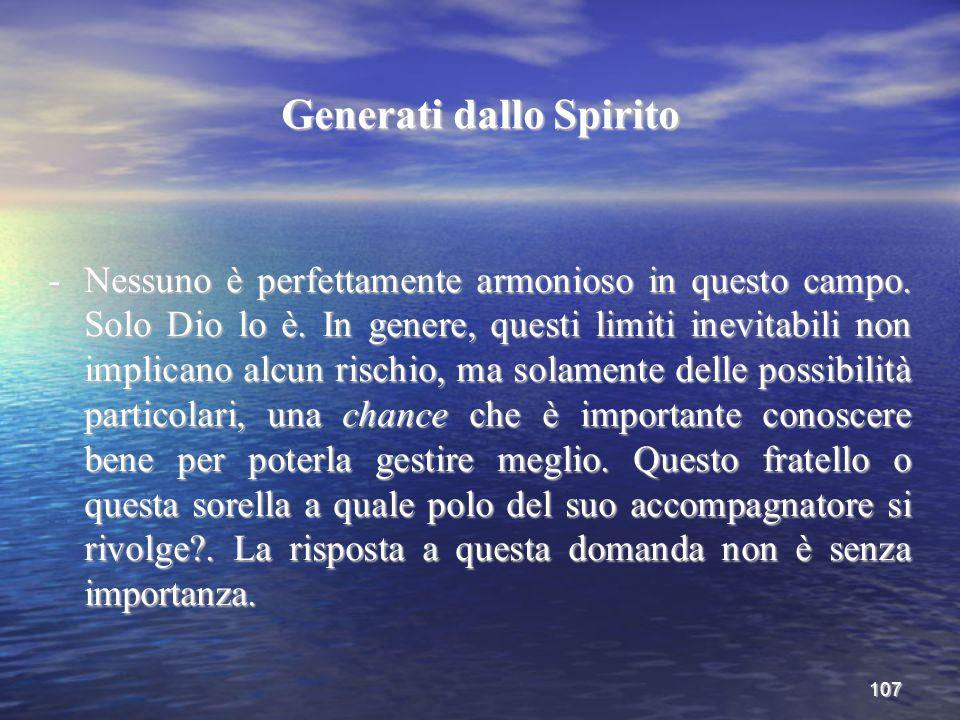107 Generati dallo Spirito -Nessuno è perfettamente armonioso in questo campo. Solo Dio lo è. In genere, questi limiti inevitabili non implicano alcun