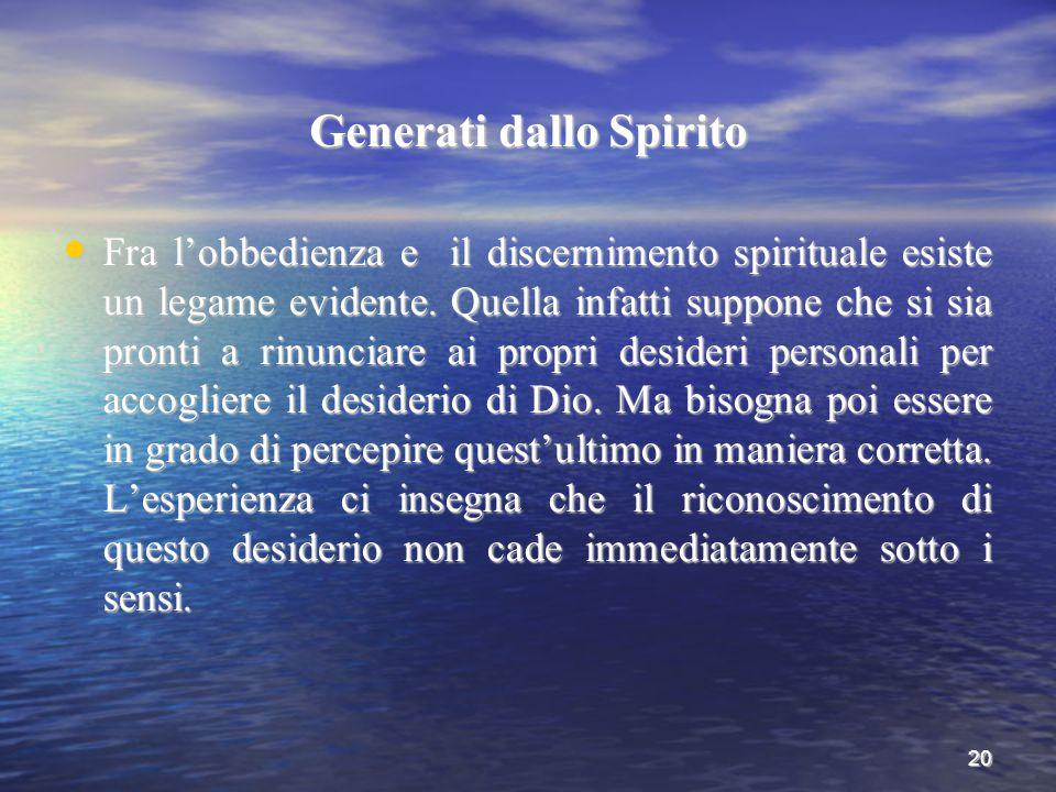 20 Generati dallo Spirito Fra l'obbedienza e il discernimento spirituale esiste un legame evidente. Quella infatti suppone che si sia pronti a rinunci